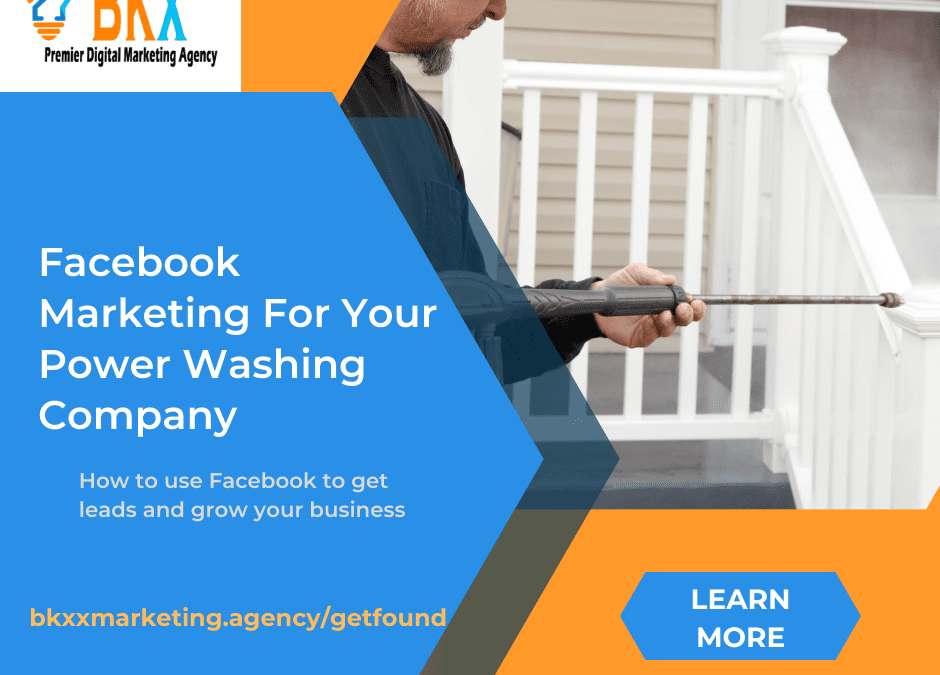 Facebook Marketing for Power Washing Companies – How to Use Facebook to Market Your Business